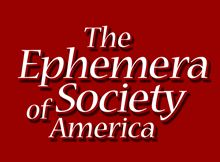The Ephemera Society of America, Inc. is a non-profit organization formed in 1980 to cultivate and encourage interest in ephemera and the history identified with it
