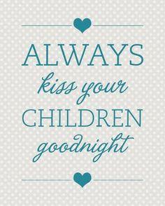 Always kiss your children goodnight