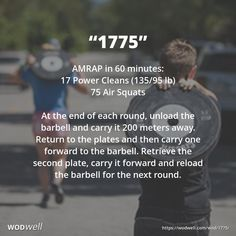 """1775"" WOD - AMRAP in 60 minutes: 17 Power Cleans (135/95 lb); 75 Air Squats; At the end of each round, unload the barbell and carry it 200 meters away. Return to the plates and then carry one forward to the barbell. Retrieve the second plate, carry it forward and reload the barbell for the next round."