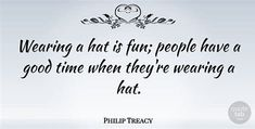 quotes about hats - Bing images Philip Treacy, Wearing A Hat, Bing Images, Logo, Hats, Quotes, Quotations, Logos, Hat
