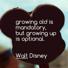 growing old is mandatory but growing up is optional life quotes quotes quote disney life quote walt disney disney quotes Life Quotes Love, Cute Quotes, Great Quotes, Inspirational Quotes, Appreciate Life Quotes, Change Quotes, Attitude Quotes, Motivational Quotes, The Words