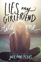 Lies my girlfriend told me by Julie Anne Peters (Little, Brown and Company, 2014) When her girlfriend dies suddenly at age seventeen, Colorado teenager Alix struggles with grief as painful secrets are revealed.