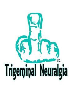Fuck Off Trigeminal Neuralgia