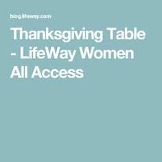 Thanksgiving Table - LifeWay Women All Access