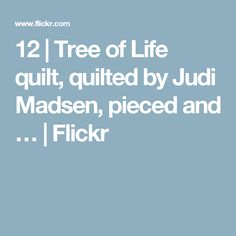 12 | Tree of Life quilt, quilted by Judi Madsen, pieced and … | Flickr
