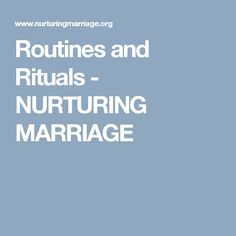Routines and Rituals - NURTURING MARRIAGE