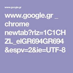 www.google.gr _ chrome newtab?rlz=1C1CHZL_elGR694GR694&espv=2&ie=UTF-8