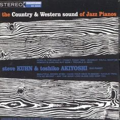 The Country & Western Sound of Jazz Pianos - Steve Kuhn & Toshiko Akiyoshi