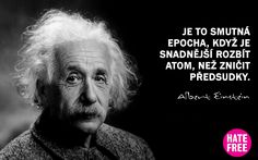 Je to smutná epocha, když je snadnější rozbít atom, než zničit předsudky.