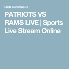 PATRIOTS VS RAMS LIVE   Sports Live Stream Online