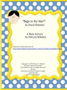 Thanks for looking at my work. About this book Bugs in my Hair!Author:Shannon, DavidPublisher: Blue Sky PressPub Year:2013Ages:4-8Grades:K-3Summary:  A horrified boy discovers he has head lice and tries some wild remedies to get rid of them.Reading Level: 2.10Interest Level: K-2 Reviews:Kirkus Reviews (+)(07/01/13)School Library Journal(07/01/13)Booklist(07/01/13)   Childrens Choices 2014-this was a favoriteKids will ask for this one again and again.This product contains 14 activities to ...