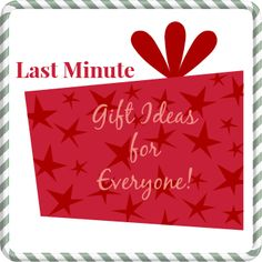 Last Minute Gift Ideas for Everyone!