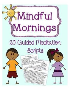 Mindful Mornings- 20 Guided Meditation Scripts to use in the classroom! For morning, after lunch, en Mindfulness In Schools, Teaching Mindfulness, Mindfulness For Kids, Mindfulness Activities, Mindfullness Activities For Kids, Mindfulness Training, Mindfulness Exercises, Mindfulness Practice, Guided Meditation