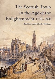 The Scottish Town In The Age Of The Enlightenment 1740 1820 By Bob Harris Christmas