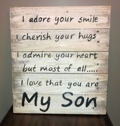 Handmade and hand painted I adore your smile I cherish your hugs I admire your heart but most of all..... I love that you are My Son Reclaimed Pallet