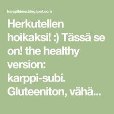 Herkutellen hoikaksi! :) Tässä se on! the healthy version: karppi-subi. Gluteeniton, vähähiilihydraattinen versio suuren suosion saa... Math, Math Resources, Mathematics