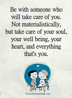 Quotes be with someone who will take care of you. Not materialistically, but take care of your soul, your well being, your heart, and everything that's you.