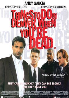 Posters for Things To Do In Denver When You're Dead by Gary Fleder Fairuza Balk, Alex Winter, Andy Garcia, Steve Buscemi, Crime Film, Ensemble Cast, You're Dead, Most Handsome Men, That's Entertainment
