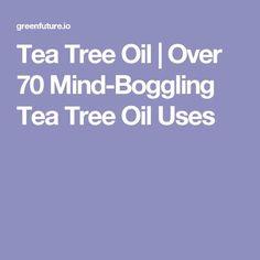 Tea Tree Oil | Over 70 Mind-Boggling Tea Tree Oil Uses