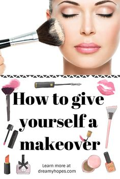 How to give yourself a makeover. Learn more at dreamyhopes.com