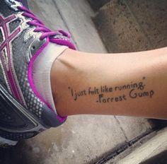 "Fun runners tattoo: ""I just felt like running."" —Forrest Gump"