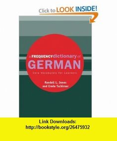 A Frequency Dictionary of German Core Vocabulary for Learners (Routledge Frequency Dictionaries) (English and German Edition) (9780415316330) Randall Jones, Erwin Tschirner , ISBN-10: 0415316332  , ISBN-13: 978-0415316330 ,  , tutorials , pdf , ebook , torrent , downloads , rapidshare , filesonic , hotfile , megaupload , fileserve