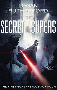 The Secret of the Supers (The First Superhero Book 4) by [Rutherford, Logan]