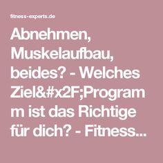 Abnehmen, Muskelaufbau, beides? - Welches Ziel/Programm ist das Richtige für dich? - Fitness-Experts.de (FE)
