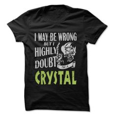CRYSTAL Doubt Wrong... - 99 இ Cool Name Shirt ⑦ !If you are CRYSTAL or loves one. Then this shirt is for you. Cheers !!!CRYSTAL Doubt Wrong, cool CRYSTAL shirt, cute CRYSTAL shirt, awesome CRYSTAL shirt, great CRYSTAL shirt, team CRYSTAL shirt, CRYSTAL mom shirt, CRYSTA