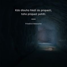 Kdo dlouho hledí do propasti, toho propast pohltí. Motto, Friedrich Nietzsche, Bukowski, Quotations, Inspirational Quotes, Wisdom, Faith, Motivation, Words