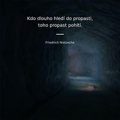 Kdo dlouho hledí do propasti, toho propast pohltí. Motto, Friedrich Nietzsche, Bukowski, Quotations, Inspirational Quotes, Wisdom, Motivation, Words, Memes