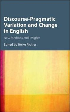Discourse-pragmatic variation and change in English : new methods and insights / edited by Heike Pichler - Cambridge : Cambridge University Press, 2016