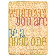 Whatever You Are Wall Decor