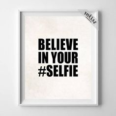 Believe In Your Selfie, Typography, Dorm Room Decor, Typography Wall Art, Motivational art, Typography Poster, Wall Art. PRICES FROM $9.95. CLICK PHOTO FOR DETAILS., officedecor, typography, inspirational, motivational, inkistprints, homedecor, wallart, quote