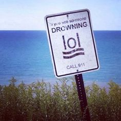 If you see someone drowning - lol - call 911 | #sign #fail