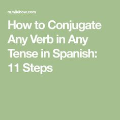 """How to Conjugate Any Verb in Any Tense in Spanish. There are 3 basic categories of regular verbs in Spanish. The infinitives of regular verbs in each category end with the same 2 letters: """"-ar,"""" """"-er,"""" and """"-ir"""". To conjugate the verb, you. Spanish Help, Spanish Notes, Learn To Speak Spanish, Spanish Basics, Spanish English, Spanish Lessons, French Lessons, Spanish 101, Spanish Practice"""