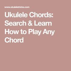 Ukulele Chords: Search & Learn How to Play Any Chord