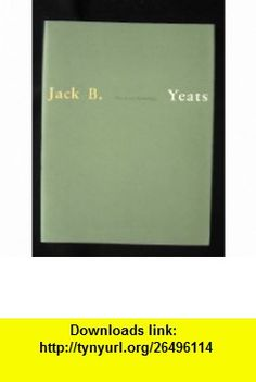 Jack B.Yeats The Late Paintings (9780854880911) Samuel Beckett, etc. , ISBN-10: 0854880917  , ISBN-13: 978-0854880911 ,  , tutorials , pdf , ebook , torrent , downloads , rapidshare , filesonic , hotfile , megaupload , fileserve