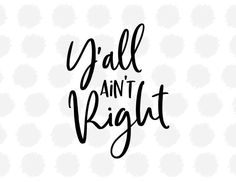 Y'all Ain't Right SVG file for Cricut / Silhouette - Printable - SVG Cutting File - Vinyl Cutting File - Southern, clipart, graphics Cricut Fonts, Svg Files For Cricut, Free Svg Cut Files, Silhouette Cameo Projects, Silhouette Design, Silhouette Cameo Vinyl, Cricut Tutorials, Cricut Ideas, Cricut Vinyl Projects