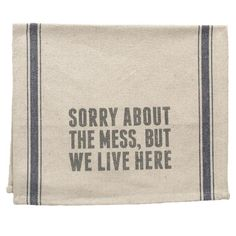 Love this!  So real!  We Live Here Tea Towel