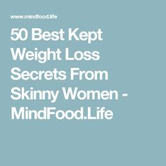 50 Best Kept Weight Loss Secrets From Skinny Women - MindFood.Life