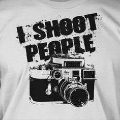 Funny Gifts for Photographers Photography Camera T-Shirt - I Shoot People Tee Shirt T Shirt Geek Photo Film Mens Ladies Womens Youth Kids. $14.99, via Etsy.