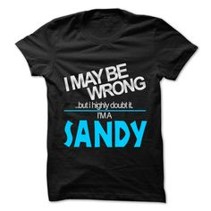 I May Be Wrong But I Highly Doubt It I am SANDY T-Shirts, Hoodies. GET IT ==► https://www.sunfrog.com/LifeStyle/I-May-Be-Wrong-But-I-Highly-Doubt-It-I-am-SANDY--99-Cool-Name-Shirt-.html?id=41382