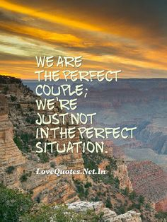 We are the perfect #couple; we're just not in the perfect situation.