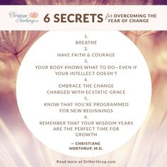 6 Secrets for Overcoming the Fear of Change - Dr. Christiane Northrup #agelessgoddess #courage #change #faith