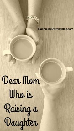 Dear Mom Who is Raising a Daughter ~ the joys and challenges. Encouragement for…