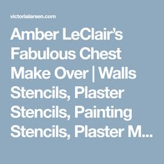 Amber LeClair's Fabulous Chest Make Over | Walls Stencils, Plaster Stencils, Painting Stencils, Plaster Molds