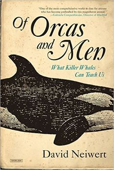Of Orcas and Men: What Killer Whales Can Teach Us: David Neiwert: 9781468308655: Amazon.com: Books