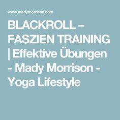 BLACKROLL – FASZIEN TRAINING | Effektive Übungen - Mady Morrison - Yoga Lifestyle
