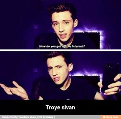 Troye Sivan<3 Im scared that since he does alot more music know that he will stop making videos but i dont want that to happen i will cry my eyes out because i love him and hes a big insperational person for me and i dont know what i would do if he left.